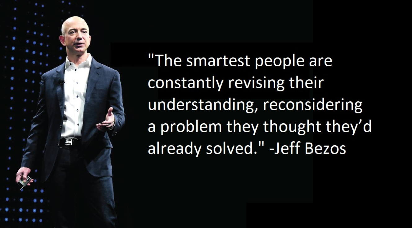 """Bezos explains that the smartest people he's observed were always """"revising their understanding, reconsidering a problem they thought they'd already solved. They're open to new points of view, new information, new ideas, contradictions, and challenges to their own way of thinking."""""""